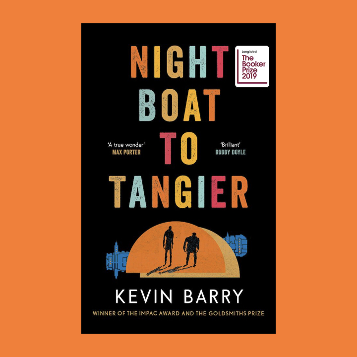 BOOK REVIEW: KEVIN BARRY – NIGHT BOAT TO TANGIER & BOOKER PRIZE CHAT
