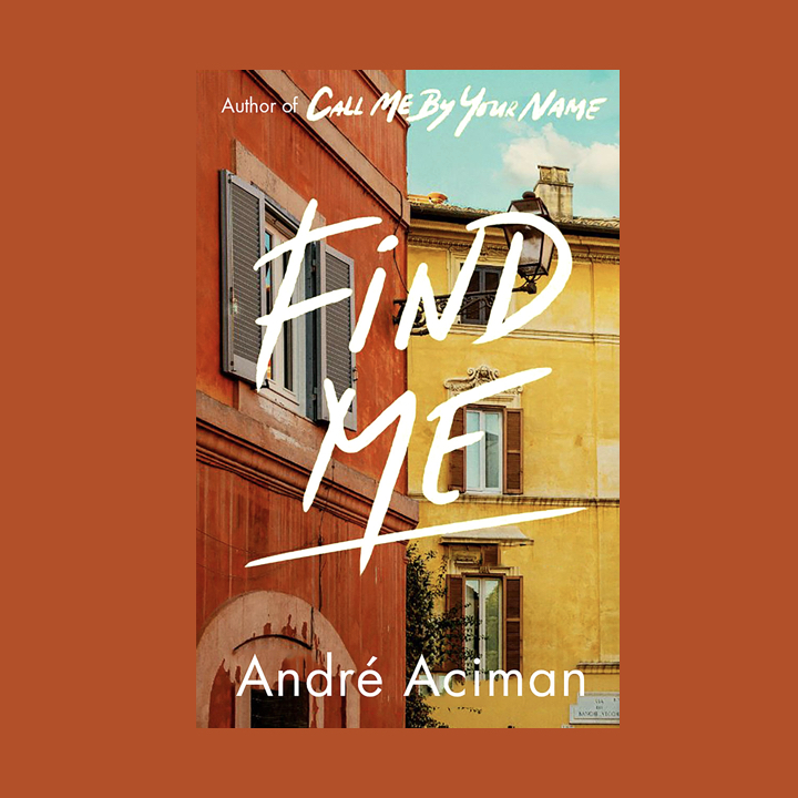BOOK REVIEW: ANDRÉ ACIMAN – FIND ME