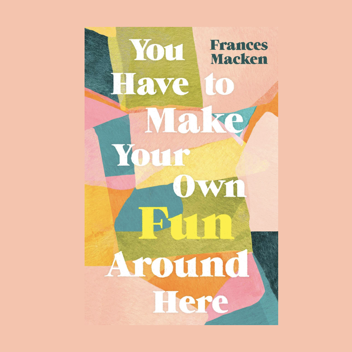 BOOK REVIEW: FRANCIS MACKEN – YOU HAVE TO MAKE YOUR OWN FUN AROUND HERE