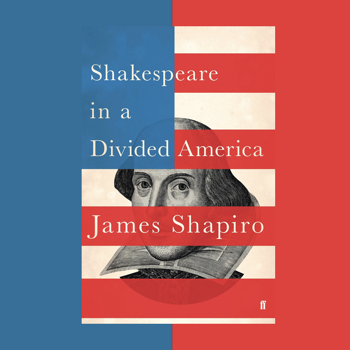 BOOK REVIEW: JAMES SHAPIRO – SHAKESPEARE IN A DIVIDED AMERICA