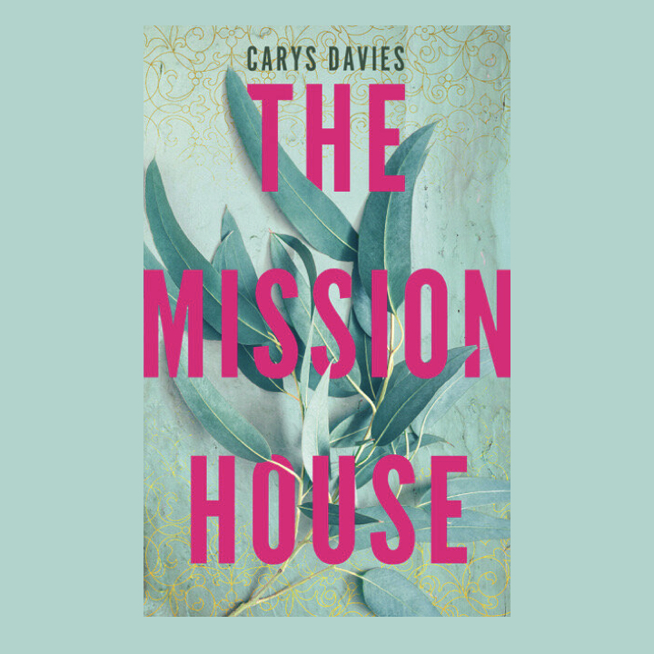 BOOK REVIEW: CARYS DAVIES – THE MISSION HOUSE