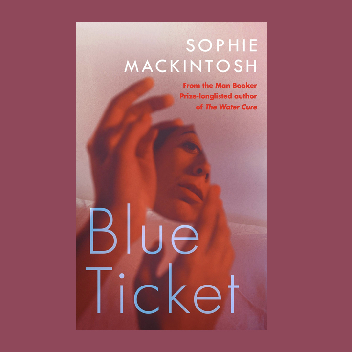 BOOK REVIEW: SOPHIE MACKINTOSH – BLUE TICKET